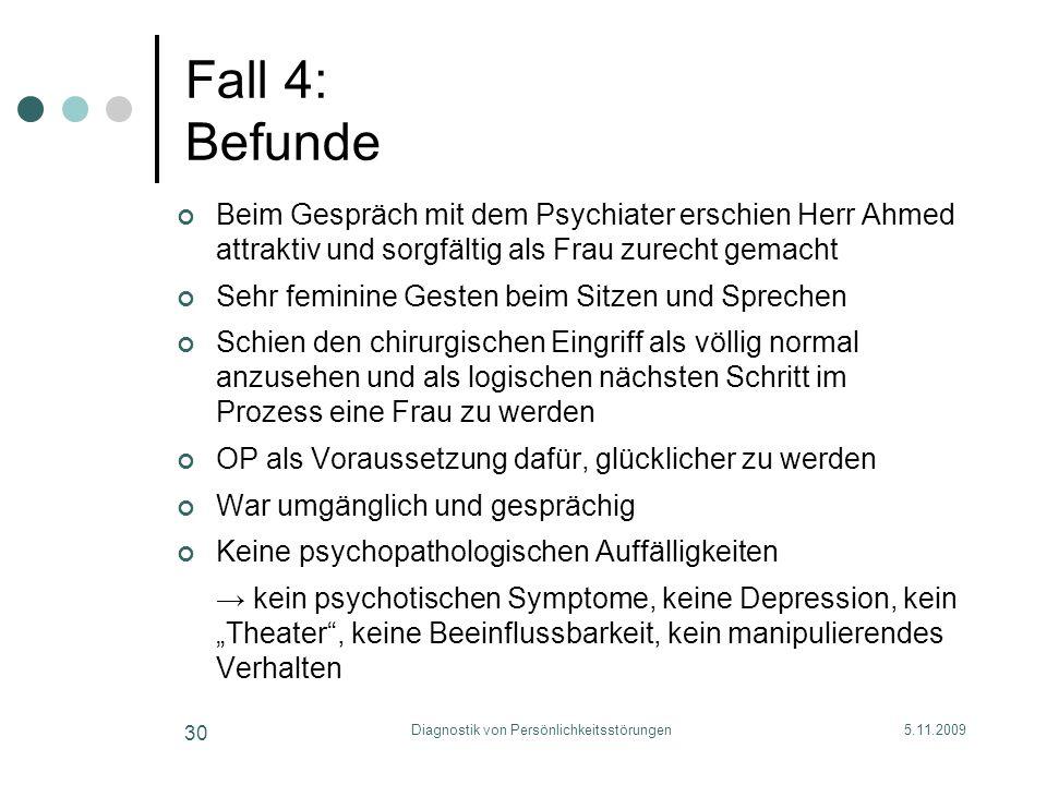 5.11.2009Diagnostik von Persönlichkeitsstörungen 30 Fall 4: Befunde Beim Gespräch mit dem Psychiater erschien Herr Ahmed attraktiv und sorgfältig als
