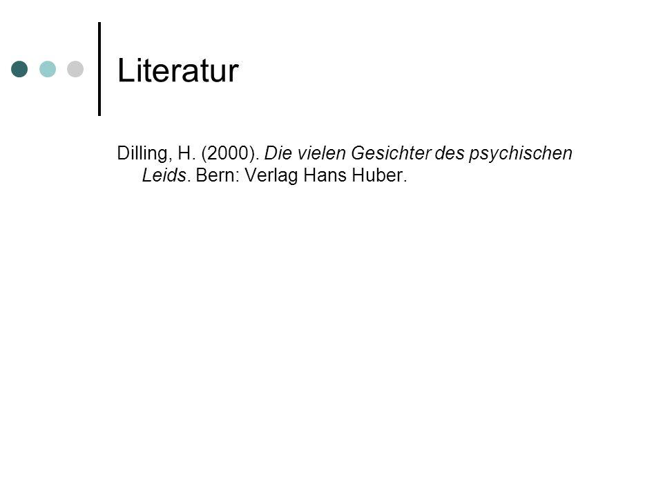 Literatur Dilling, H. (2000). Die vielen Gesichter des psychischen Leids. Bern: Verlag Hans Huber.