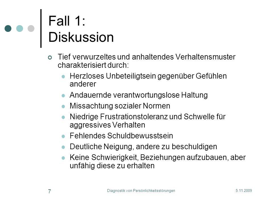5.11.2009Diagnostik von Persönlichkeitsstörungen 7 Fall 1: Diskussion Tief verwurzeltes und anhaltendes Verhaltensmuster charakterisiert durch: Herzlo