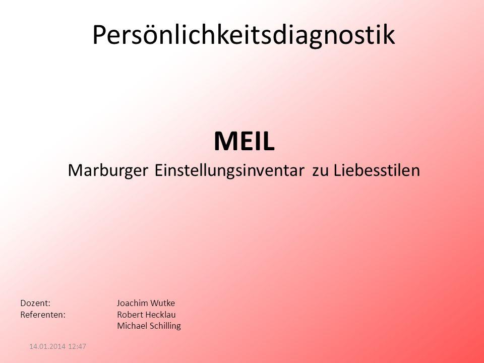 Persönlichkeitsdiagnostik MEIL Marburger Einstellungsinventar zu Liebesstilen 14.01.2014 12:49 Dozent:Joachim Wutke Referenten:Robert Hecklau Michael