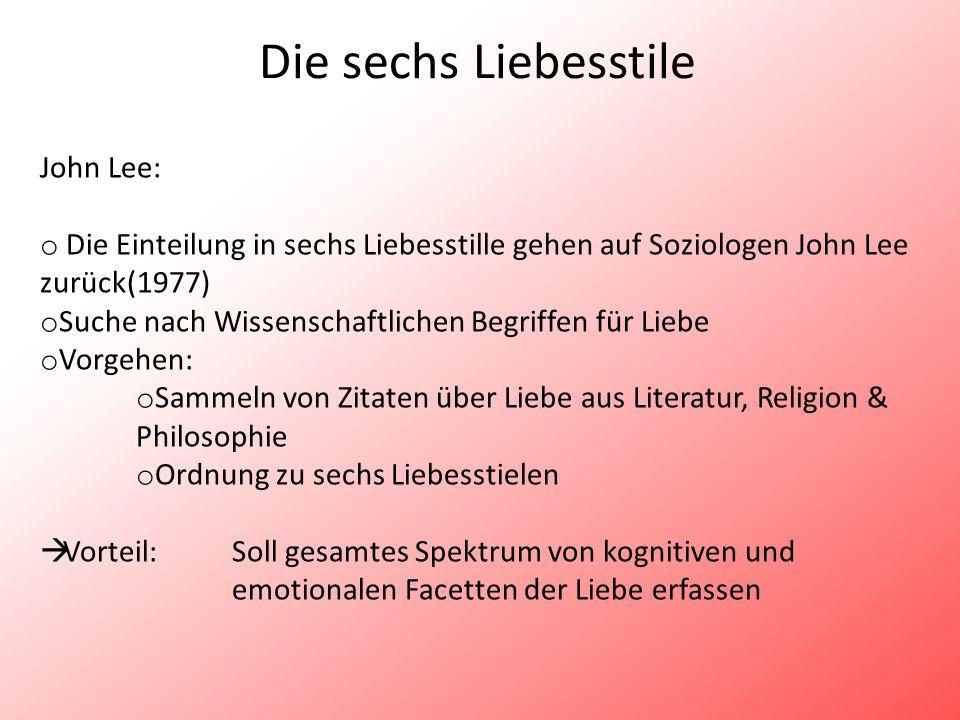 Die sechs Liebesstile John Lee: o Die Einteilung in sechs Liebesstille gehen auf Soziologen John Lee zurück(1977) o Suche nach Wissenschaftlichen Begr