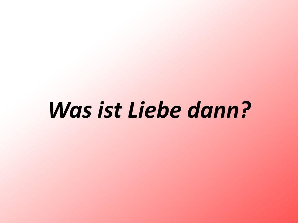 Was ist Liebe dann?