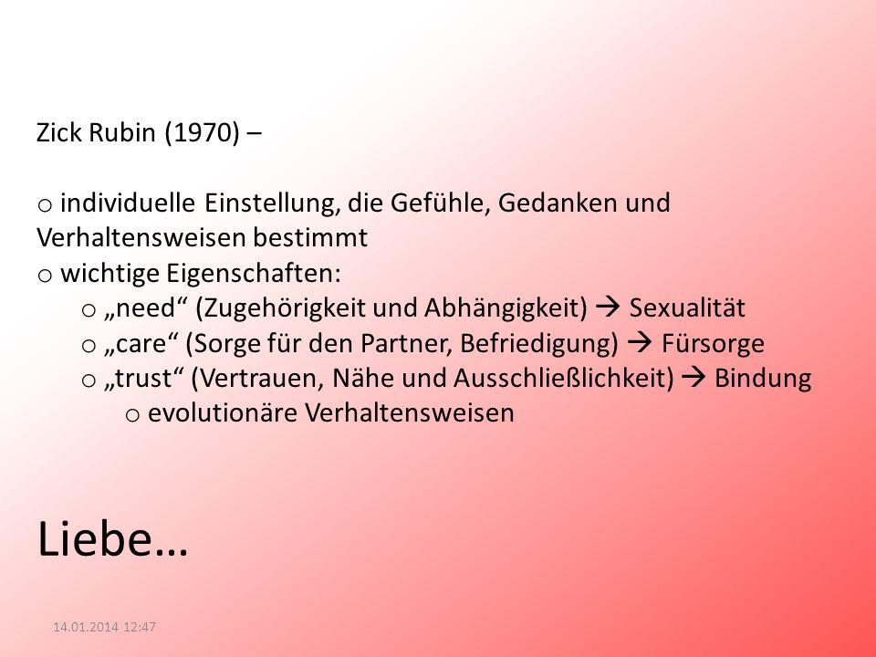 Liebe… 14.01.2014 12:49 Zick Rubin (1970) – o individuelle Einstellung, die Gefühle, Gedanken und Verhaltensweisen bestimmt o wichtige Eigenschaften:
