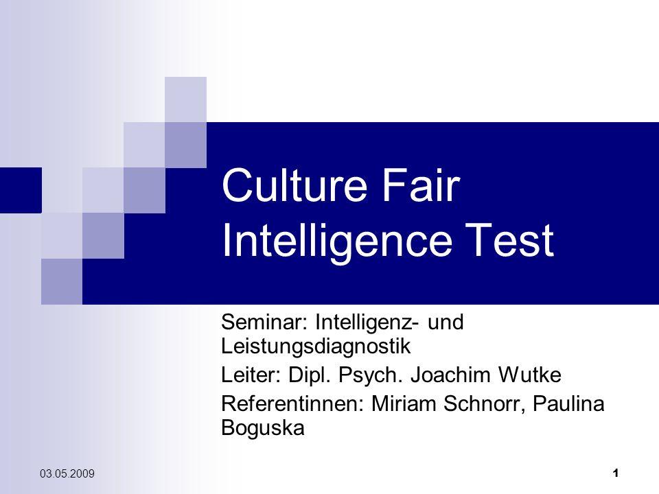03.05.2009 1 Culture Fair Intelligence Test Seminar: Intelligenz- und Leistungsdiagnostik Leiter: Dipl. Psych. Joachim Wutke Referentinnen: Miriam Sch