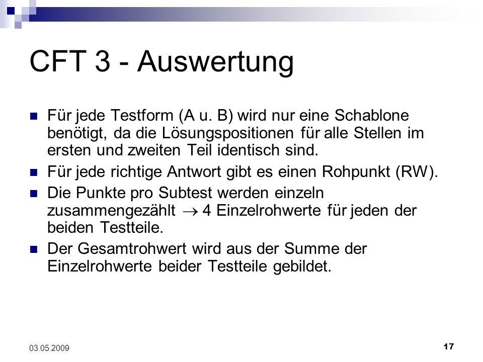 17 03.05.2009 CFT 3 - Auswertung Für jede Testform (A u. B) wird nur eine Schablone benötigt, da die Lösungspositionen für alle Stellen im ersten und