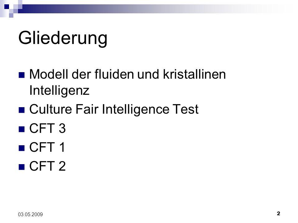2 03.05.2009 Gliederung Modell der fluiden und kristallinen Intelligenz Culture Fair Intelligence Test CFT 3 CFT 1 CFT 2