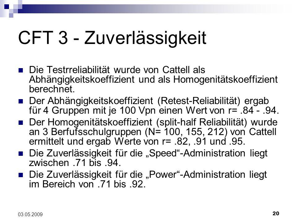 20 03.05.2009 CFT 3 - Zuverlässigkeit Die Testrreliabilität wurde von Cattell als Abhängigkeitskoeffizient und als Homogenitätskoeffizient berechnet.