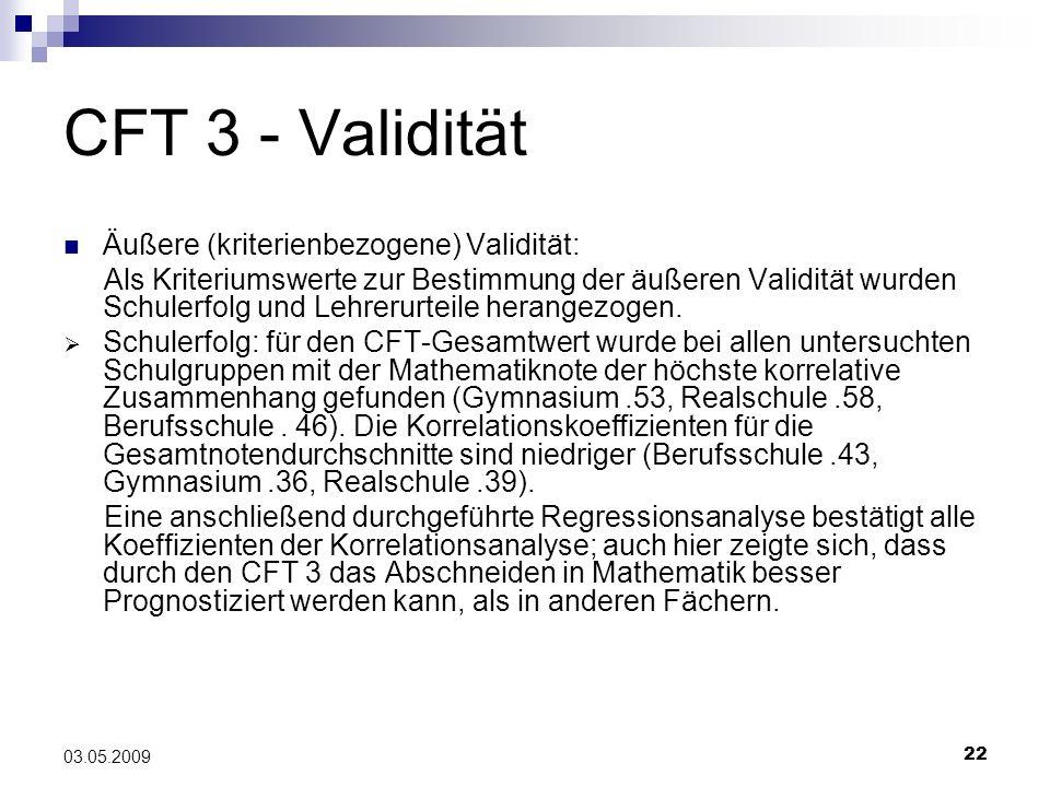 22 03.05.2009 CFT 3 - Validität Äußere (kriterienbezogene) Validität: Als Kriteriumswerte zur Bestimmung der äußeren Validität wurden Schulerfolg und