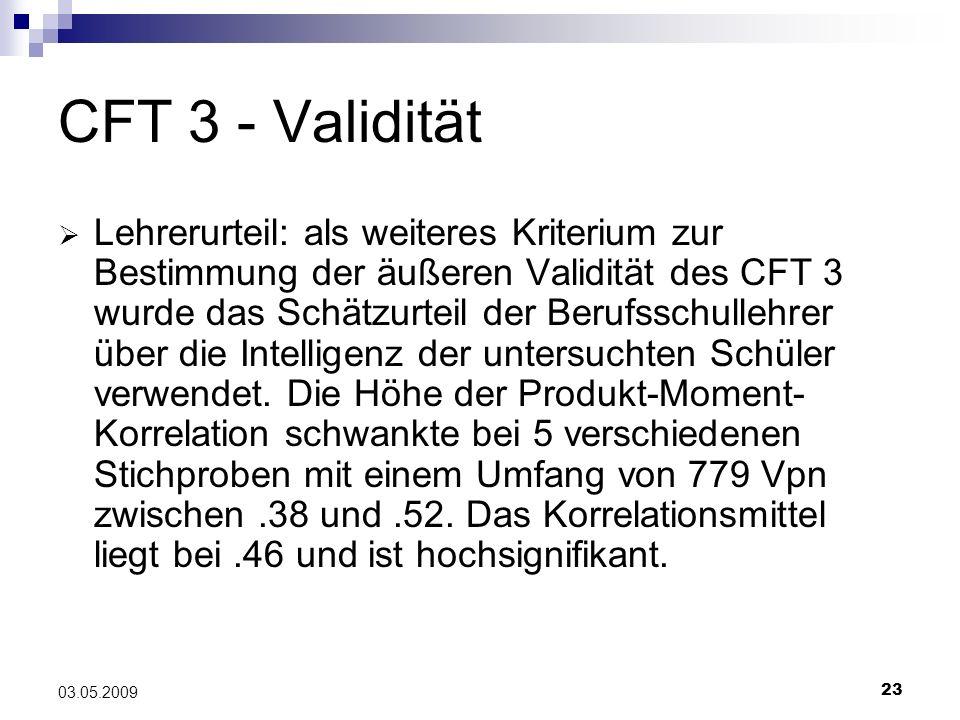 23 03.05.2009 CFT 3 - Validität Lehrerurteil: als weiteres Kriterium zur Bestimmung der äußeren Validität des CFT 3 wurde das Schätzurteil der Berufss