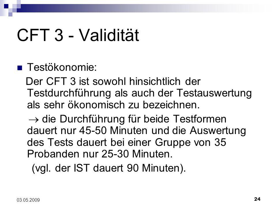 24 03.05.2009 CFT 3 - Validität Testökonomie: Der CFT 3 ist sowohl hinsichtlich der Testdurchführung als auch der Testauswertung als sehr ökonomisch z