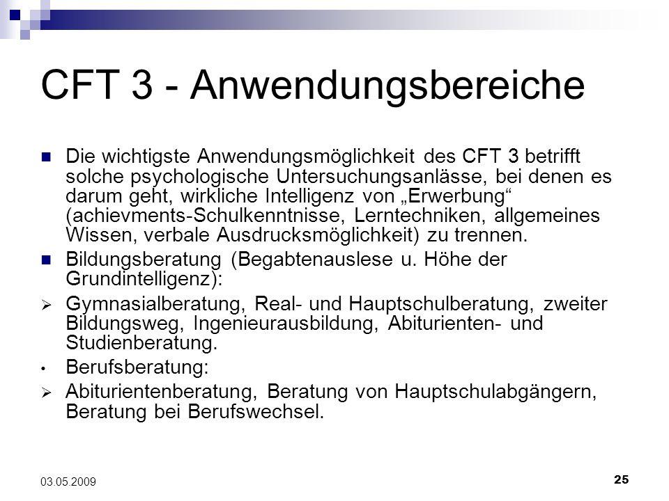 25 03.05.2009 CFT 3 - Anwendungsbereiche Die wichtigste Anwendungsmöglichkeit des CFT 3 betrifft solche psychologische Untersuchungsanlässe, bei denen