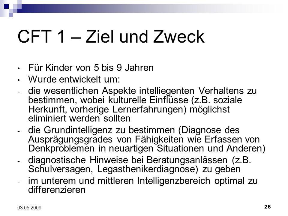26 03.05.2009 CFT 1 – Ziel und Zweck Für Kinder von 5 bis 9 Jahren Wurde entwickelt um: - die wesentlichen Aspekte intelliegenten Verhaltens zu bestim