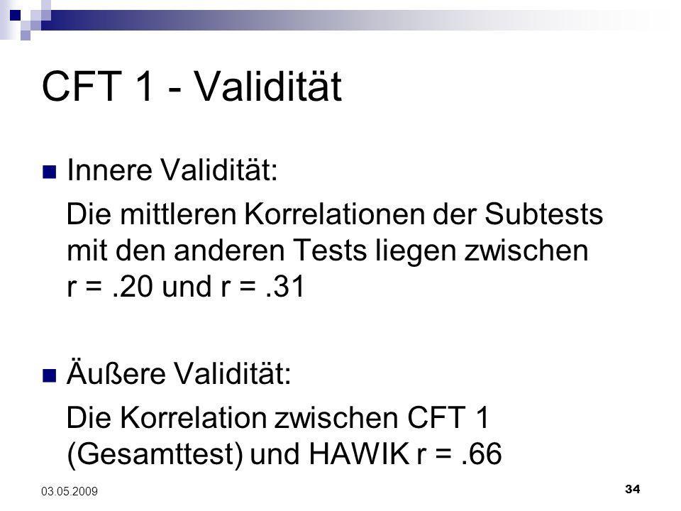 34 03.05.2009 CFT 1 - Validität Innere Validität: Die mittleren Korrelationen der Subtests mit den anderen Tests liegen zwischen r =.20 und r =.31 Äuß