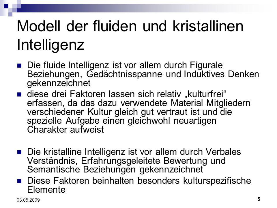 5 03.05.2009 Modell der fluiden und kristallinen Intelligenz Die fluide Intelligenz ist vor allem durch Figurale Beziehungen, Gedächtnisspanne und Ind