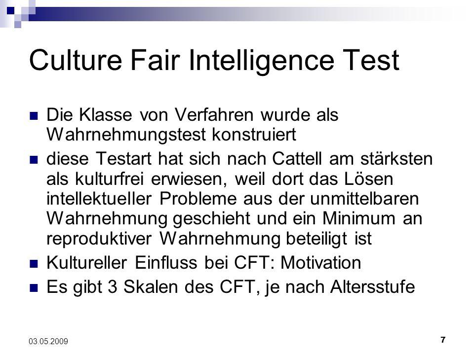 7 03.05.2009 Culture Fair Intelligence Test Die Klasse von Verfahren wurde als Wahrnehmungstest konstruiert diese Testart hat sich nach Cattell am stä