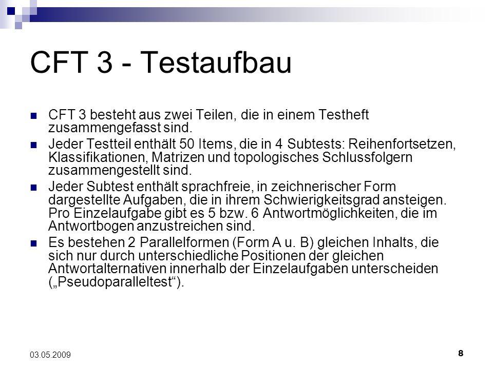 8 03.05.2009 CFT 3 - Testaufbau CFT 3 besteht aus zwei Teilen, die in einem Testheft zusammengefasst sind. Jeder Testteil enthält 50 Items, die in 4 S