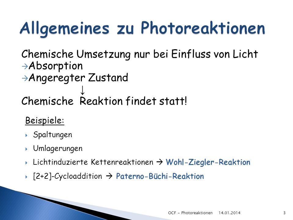 Photochemische [2+2]-Cycloaddition Nach W.H.-Regeln: thermisch verboten Diradikal als Zwischenstufe Ringschluss zum Oxetan Retro-Paterno-Büchi-Reaktion mit UV-Licht nicht möglich 14.01.201414OCF - Photoreaktionen