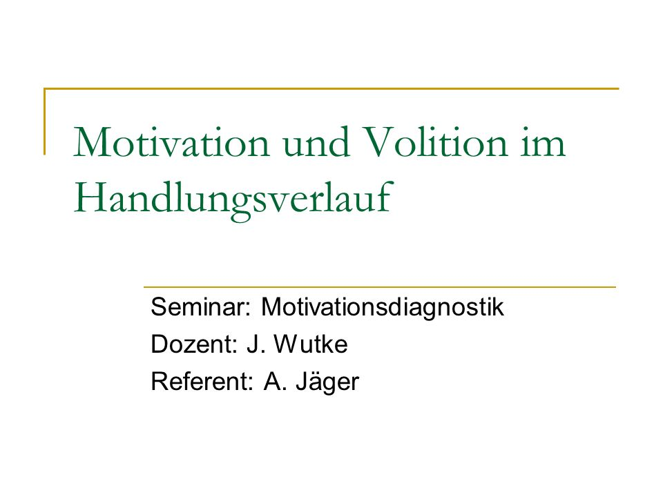 Motivation und Volition im Handlungsverlauf Seminar: Motivationsdiagnostik Dozent: J.
