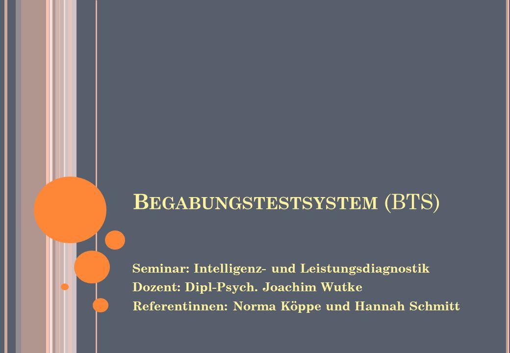 B EGABUNGSTESTSYSTEM (BTS) Seminar: Intelligenz- und Leistungsdiagnostik Dozent: Dipl-Psych. Joachim Wutke Referentinnen: Norma Köppe und Hannah Schmi