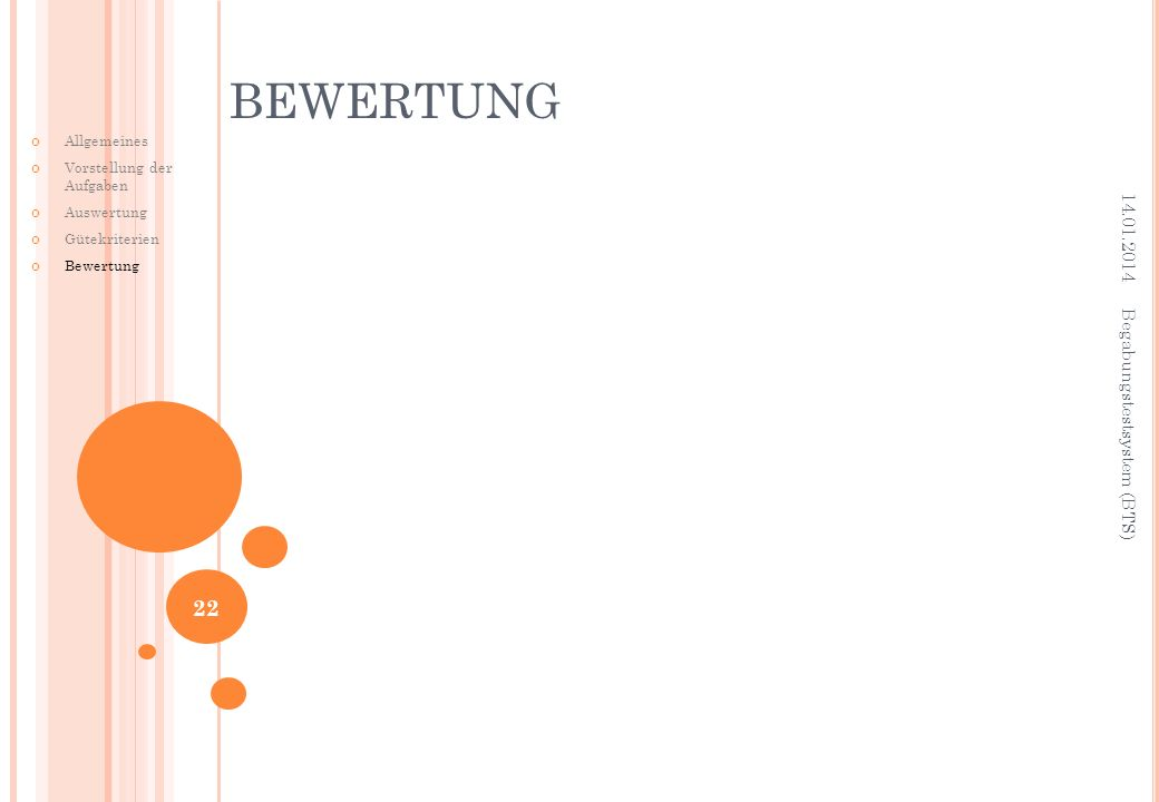 BEWERTUNG 14.01.2014 Begabungstestsystem (BTS) 22 Allgemeines Vorstellung der Aufgaben Auswertung Gütekriterien Bewertung