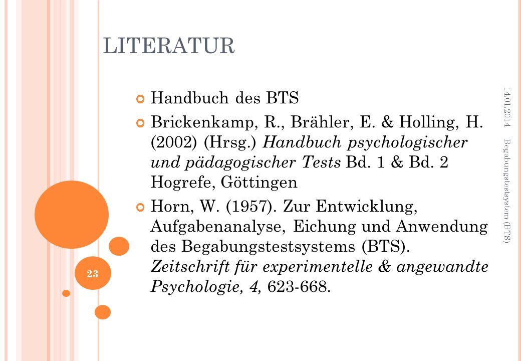 Handbuch des BTS Brickenkamp, R., Brähler, E. & Holling, H. (2002) (Hrsg.) Handbuch psychologischer und pädagogischer Tests Bd. 1 & Bd. 2 Hogrefe, Göt