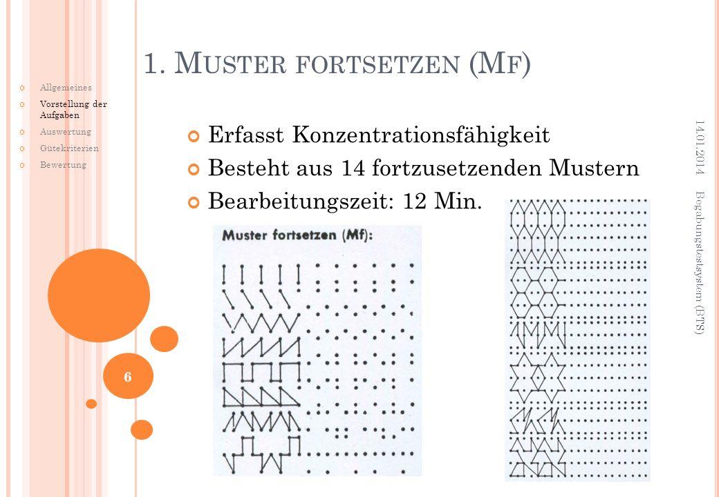 Erfasst Konzentrationsfähigkeit Besteht aus 14 fortzusetzenden Mustern Bearbeitungszeit: 12 Min. 1. M USTER FORTSETZEN (M F ) 14.01.2014 Begabungstest