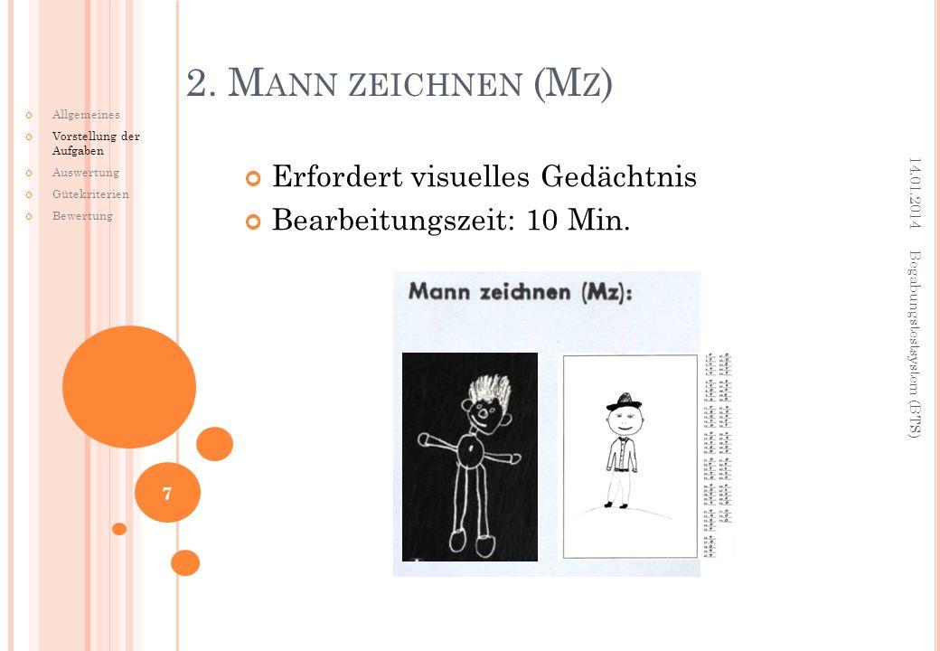 Erfordert visuelles Gedächtnis Bearbeitungszeit: 10 Min. 2. M ANN ZEICHNEN (M Z ) 14.01.2014 Begabungstestsystem (BTS) 7 Allgemeines Vorstellung der A