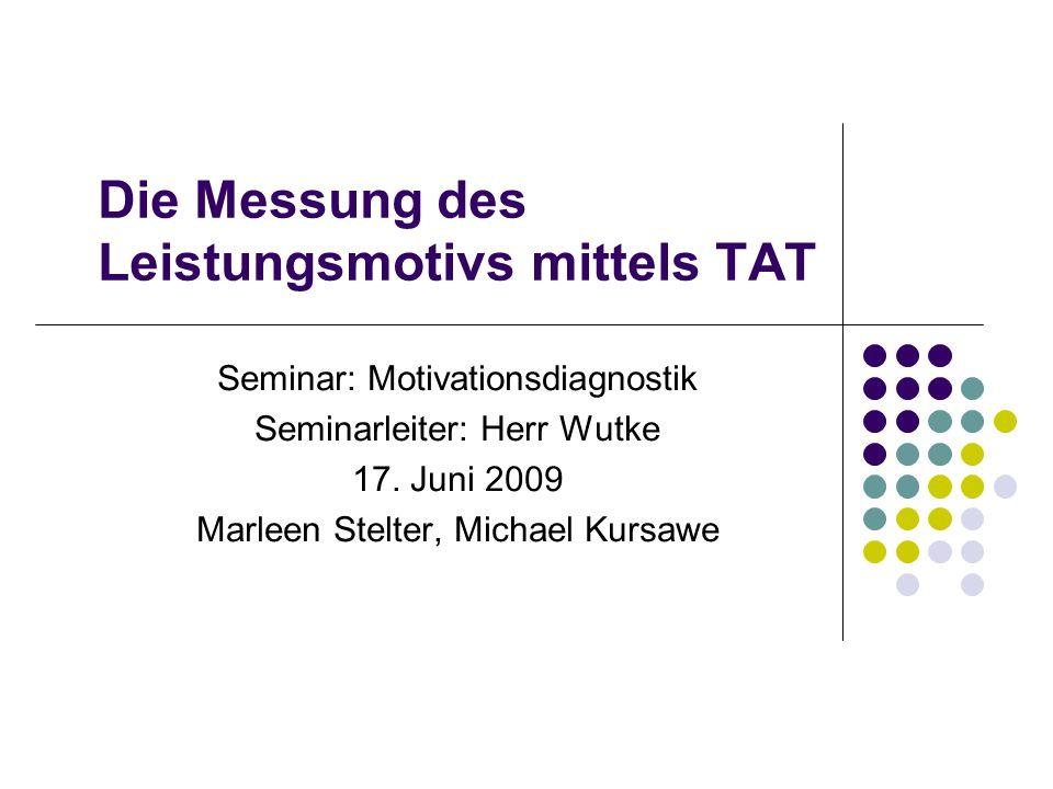 Gliederung Motive Leistungsmotiv Messung des Leistungsmotivs TAT TAT- Modifikation nach McClelland Auswertung des TAT Beispiel Gütekriterien