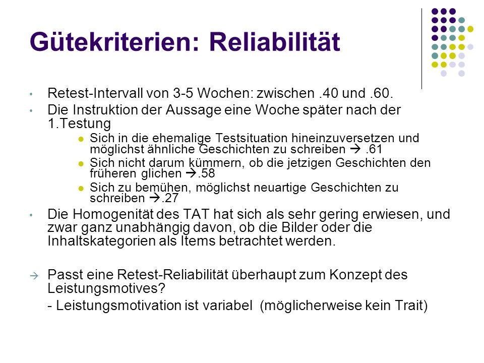 Gütekriterien: Reliabilität Retest-Intervall von 3-5 Wochen: zwischen.40 und.60. Die Instruktion der Aussage eine Woche später nach der 1.Testung Sich