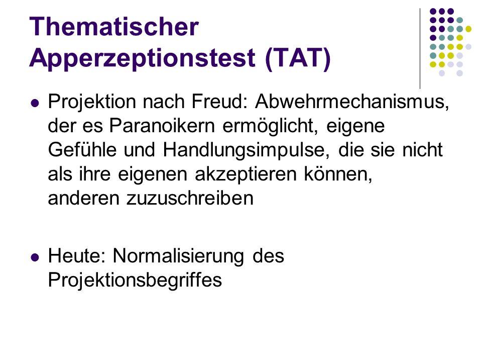 Thematischer Apperzeptionstest (TAT) Projektion nach Freud: Abwehrmechanismus, der es Paranoikern ermöglicht, eigene Gefühle und Handlungsimpulse, die