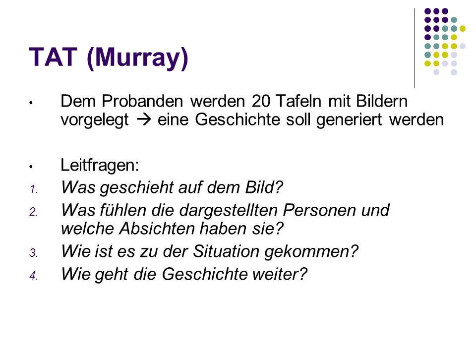 TAT (Murray) Dem Probanden werden 20 Tafeln mit Bildern vorgelegt eine Geschichte soll generiert werden Leitfragen: 1. Was geschieht auf dem Bild? 2.