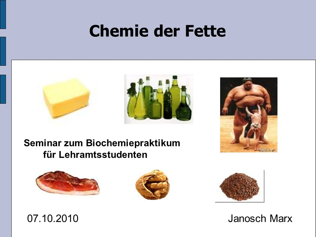 Chemie der Fette Essentielle Fettsäuren: = lebensnotwendige Aufnahme mit der Nahrung, da der Organismus diese nicht bilden kann.