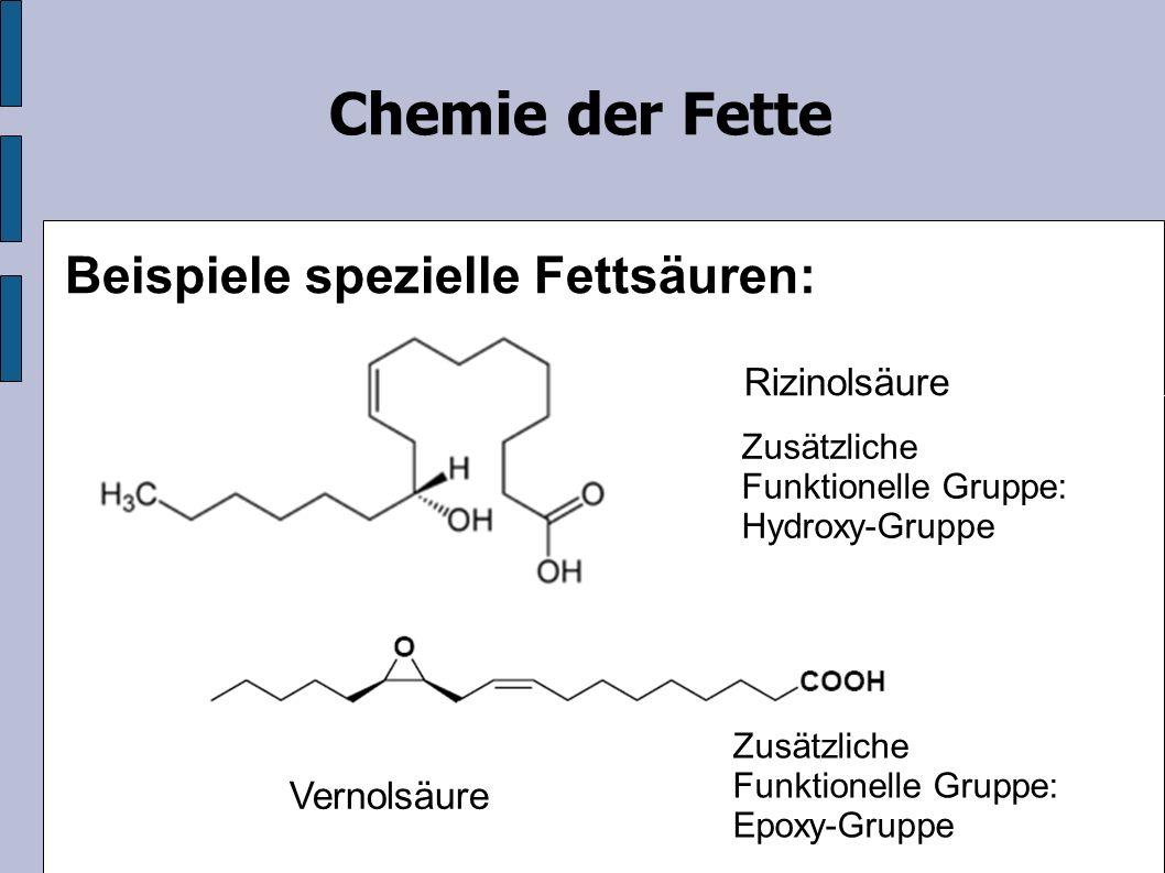 Rizinolsäure Chemie der Fette Beispiele spezielle Fettsäuren: Zusätzliche Funktionelle Gruppe: Hydroxy-Gruppe Vernolsäure Zusätzliche Funktionelle Gruppe: Epoxy-Gruppe