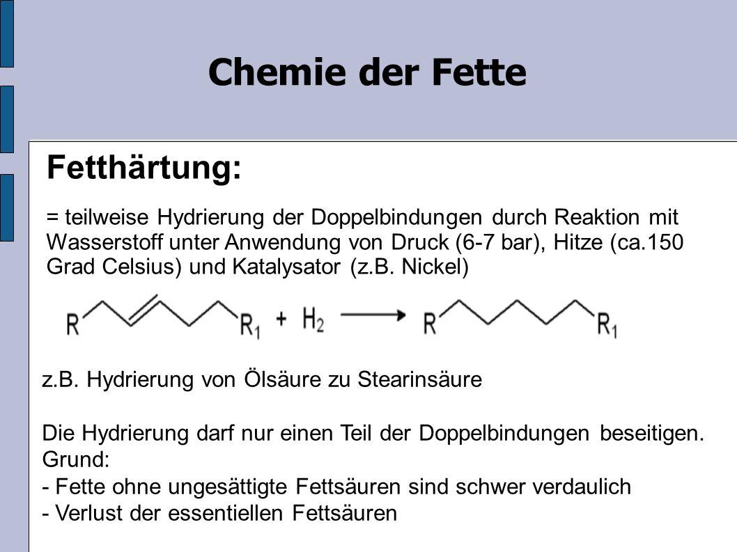 z.B. Hydrierung von Ölsäure zu Stearinsäure Die Hydrierung darf nur einen Teil der Doppelbindungen beseitigen. Grund: - Fette ohne ungesättigte Fettsä