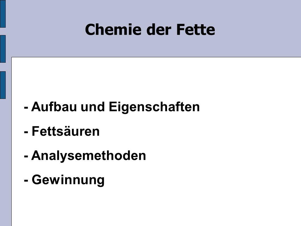 - Aufbau und Eigenschaften - Fettsäuren - Analysemethoden - Gewinnung Chemie der Fette