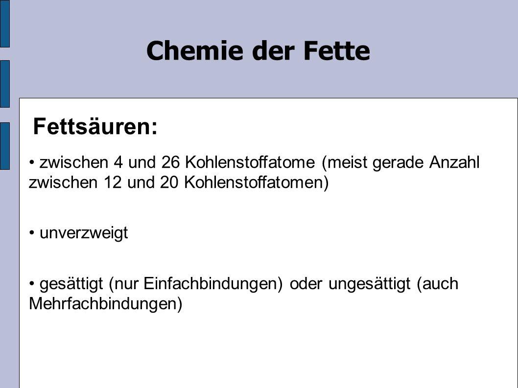 Beispiele gesättigte Fettsäuren: Buttersäure (4:0) Capronsäure (6:0) Palmitinsäure (16:0) Chemie der Fette
