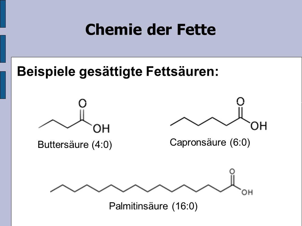 Ölsäure (18:1) Linolsäure (18:2) Chemie der Fette Beispiele ungesättigte Fettsäuren: einfach Palmitoleinsäure (16:1) zweifach