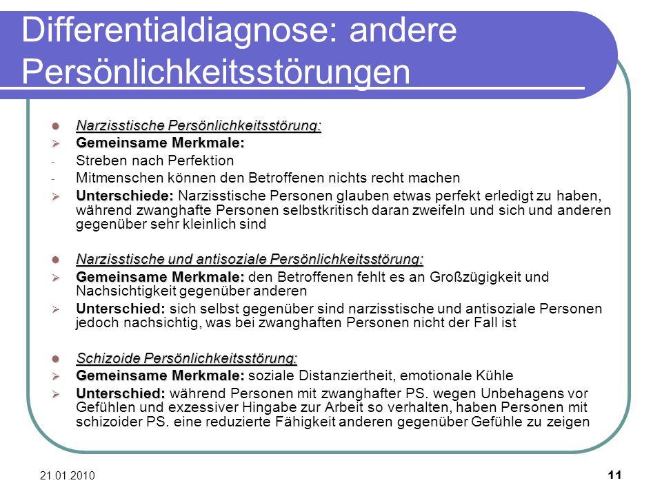 21.01.2010 11 Differentialdiagnose: andere Persönlichkeitsstörungen Narzisstische Persönlichkeitsstörung: Narzisstische Persönlichkeitsstörung: Gemein
