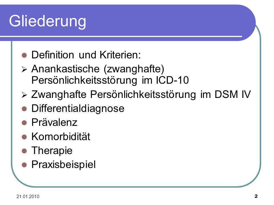 21.01.2010 2 Gliederung Definition und Kriterien: Anankastische (zwanghafte) Persönlichkeitsstörung im ICD-10 Zwanghafte Persönlichkeitsstörung im DSM
