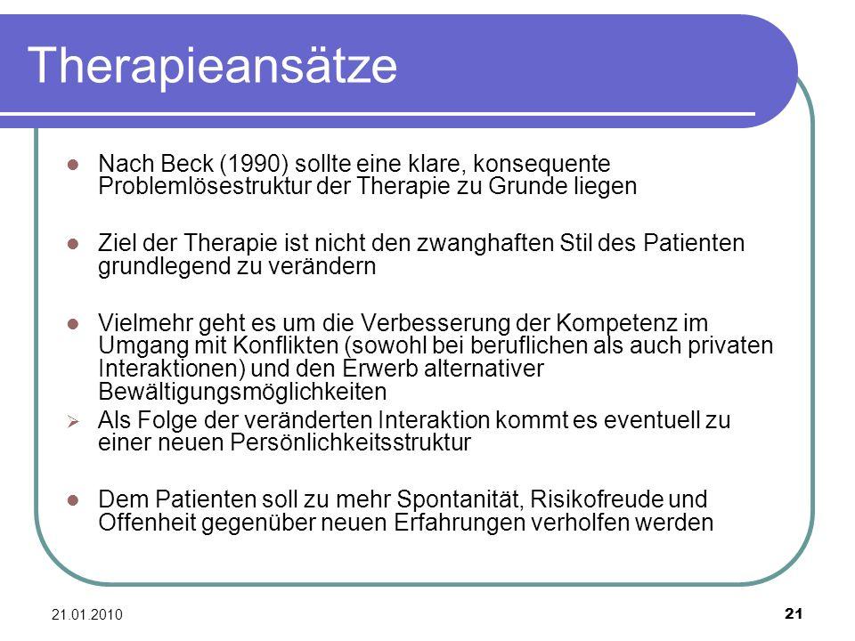 21.01.2010 21 Therapieansätze Nach Beck (1990) sollte eine klare, konsequente Problemlösestruktur der Therapie zu Grunde liegen Ziel der Therapie ist