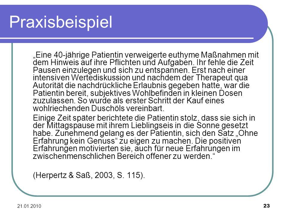 21.01.2010 23 Praxisbeispiel Eine 40-jährige Patientin verweigerte euthyme Maßnahmen mit dem Hinweis auf ihre Pflichten und Aufgaben. Ihr fehle die Ze