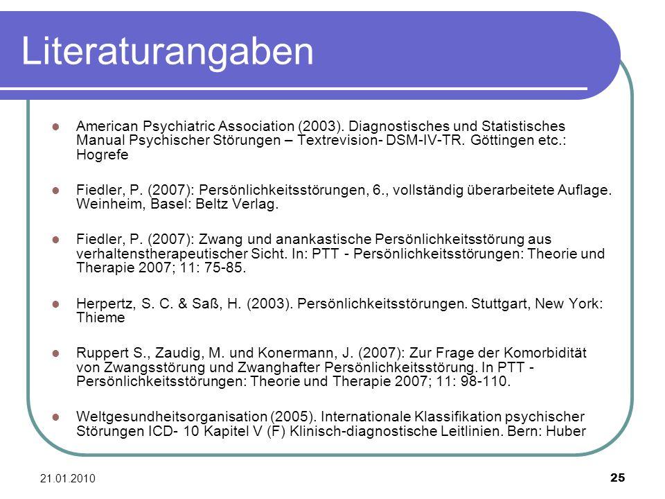 21.01.2010 25 Literaturangaben American Psychiatric Association (2003). Diagnostisches und Statistisches Manual Psychischer Störungen – Textrevision-