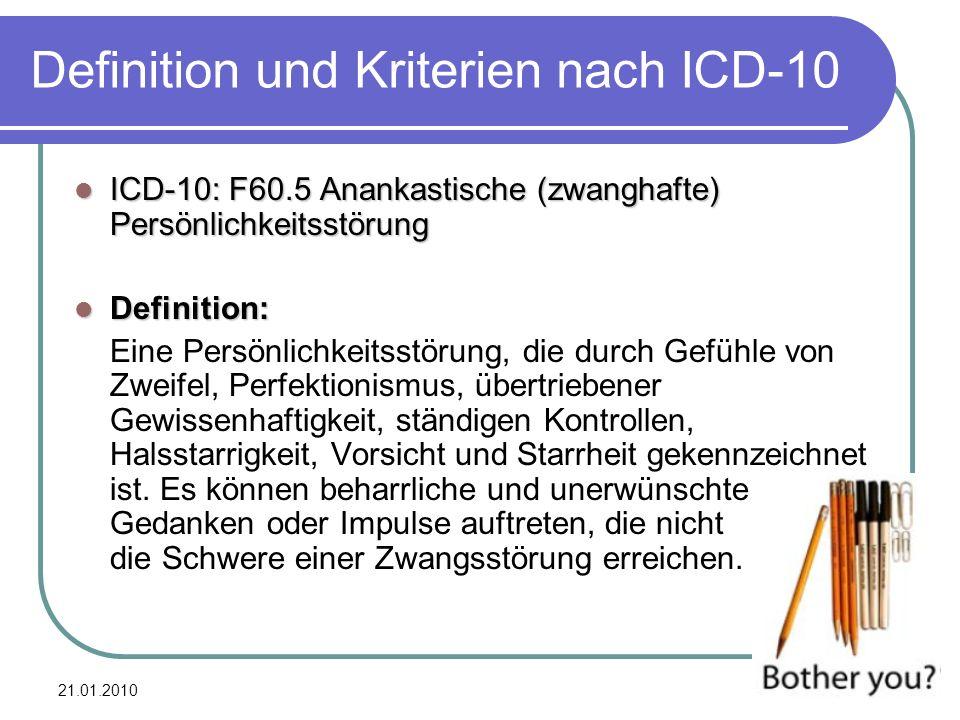 21.01.2010 3 Definition und Kriterien nach ICD-10 ICD-10: F60.5 Anankastische (zwanghafte) Persönlichkeitsstörung ICD-10: F60.5 Anankastische (zwangha