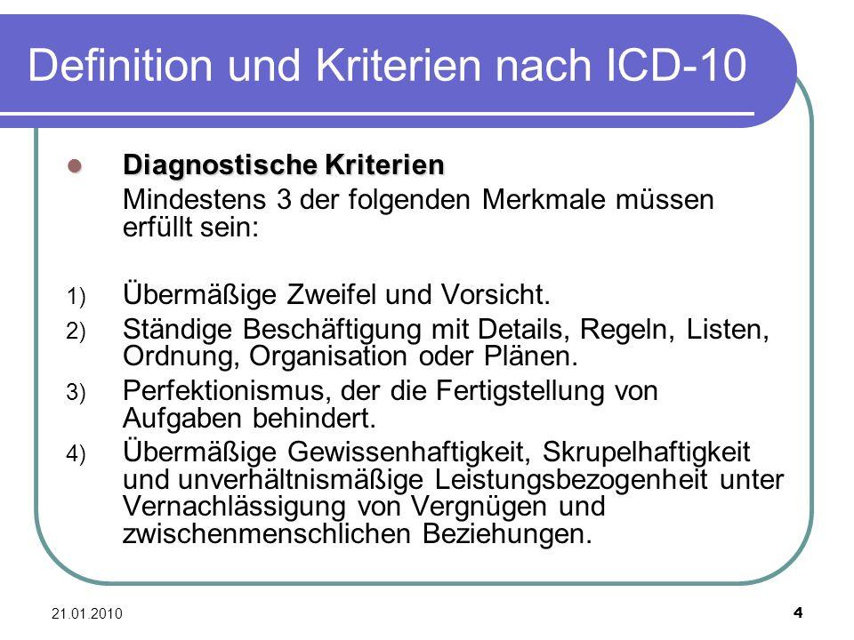21.01.2010 4 Definition und Kriterien nach ICD-10 Diagnostische Kriterien Diagnostische Kriterien Mindestens 3 der folgenden Merkmale müssen erfüllt s