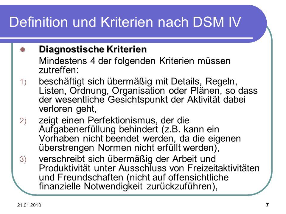 21.01.2010 7 Definition und Kriterien nach DSM IV Diagnostische Kriterien Diagnostische Kriterien Mindestens 4 der folgenden Kriterien müssen zutreffe