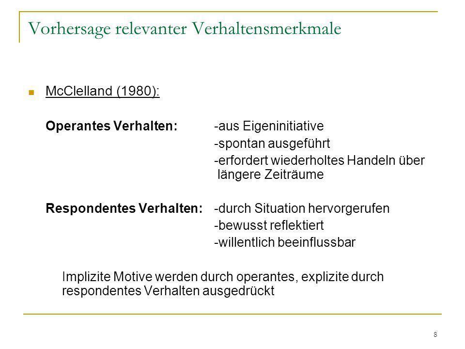 8 Vorhersage relevanter Verhaltensmerkmale McClelland (1980): Operantes Verhalten:-aus Eigeninitiative -spontan ausgeführt -erfordert wiederholtes Han