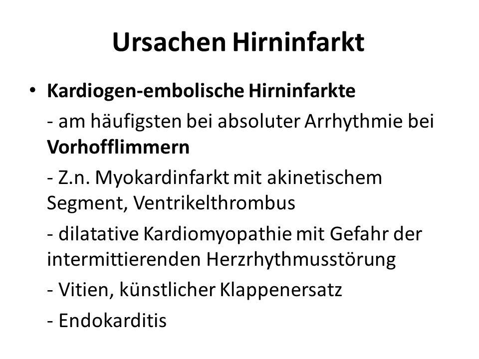 Ursachen Hirninfarkt Kardiogen-embolische Hirninfarkte - am häufigsten bei absoluter Arrhythmie bei Vorhofflimmern - Z.n. Myokardinfarkt mit akinetisc