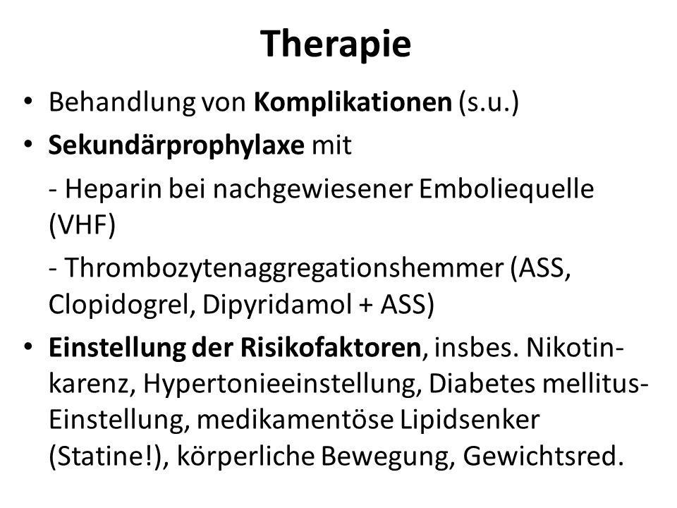 Therapie Behandlung von Komplikationen (s.u.) Sekundärprophylaxe mit - Heparin bei nachgewiesener Emboliequelle (VHF) - Thrombozytenaggregationshemmer
