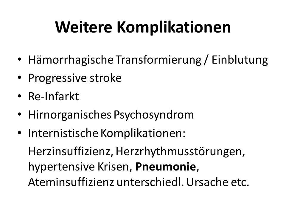 Weitere Komplikationen Hämorrhagische Transformierung / Einblutung Progressive stroke Re-Infarkt Hirnorganisches Psychosyndrom Internistische Komplika