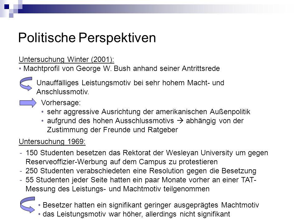 Politische Perspektiven Untersuchung Winter (2001): Machtprofil von George W. Bush anhand seiner Antrittsrede Unauffälliges Leistungsmotiv bei sehr ho